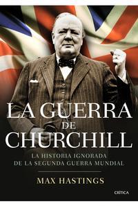 Libro LA GUERRA DE CHURCHILL: LA HISTORIA IGNORADA DE LA SEGUNDA GUERRA MUNDIAL