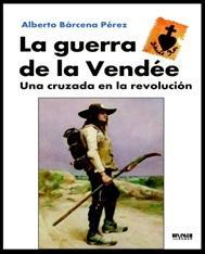 Libro LA GUERRA DE LA VENDEE: UNA CRUZADA EN LA REVOLUCION