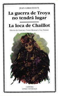 Libro LA GUERRA DE TROYA NO TENDRA LUGAR ; LA LOCA DE CHAILLOT