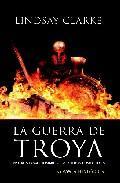 Libro LA GUERRA DE TROYA: VIVIERON COMO HOMBRES, COMBATIERON COMO DIOSE S