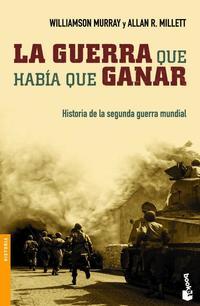 Libro LA GUERRA QUE HABIA QUE GANAR: HISTORIA DE LA SEGUNDA GUERRA MUND IAL