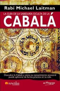 Libro LA GUIA DE LA SABIDURIA OCULTA DE LA CABALA: DESCUBRE LA CABALA Y Y COMO EL CONOCIMIENTO ANCESTRAL PUEDE APLICARSE DE FORMA PRACTICA A TU VIDA