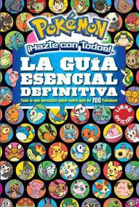 Libro LA GUIA ESENCIAL DEFINITIVA: TODO LO QUE NECESITAS SABER MAS DE 700 POKEMON