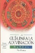 Libro LA GUIA PARA LA ADIVINACION: MANUAL