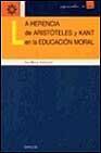 Libro LA HERENCIA DE ARISTOTELES Y KANT EN LA EDUCACION MORAL