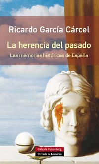 Libro LA HERENCIA DEL PASADO: LAS MEMORIAS HISTORICAS DE ESPAÑA