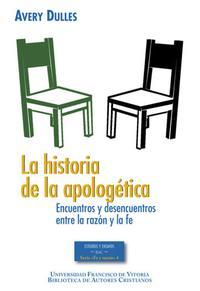 Libro LA HISTORIA DE LA APOLOGETICA: ENCUENTROS Y DESENCUENTROS ENTRE LA RAZON Y LA FE