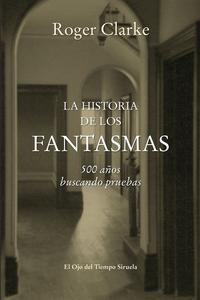 Libro LA HISTORIA DE LOS FANTASMAS: 500 AÑOS BUSCANDO PRUEBAS