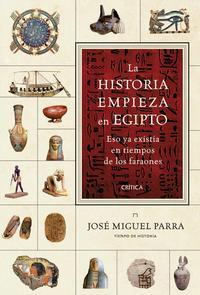 Libro LA HISTORIA EMPIEZA EN EGIPTO: ESO YA EXISTIA EN LOS TIEMPOS DE L OS FARAONES