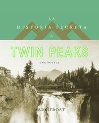 Libro LA HISTORIA SECRETA DE TWIN PEAKS