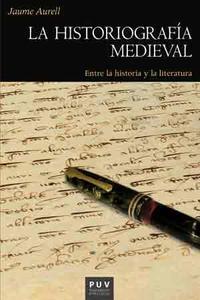 Libro LA HISTORIOGRAFIA MEDIEVAL: ENTRE LA HISTORIA Y LA LITERATURA
