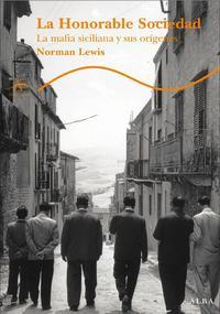 Libro LA HONORABLE SOCIEDAD: LA MAFIA SICILIANA Y SUS ORIGENES