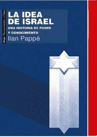 Libro LA IDEA DE ISRAEL: UNA HISTORIA DE PODER Y CONOCIMIENTO