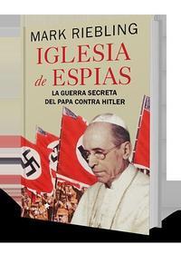 Libro LA IGLESIA DE LOS ESPIAS: LA GUERRA SECRETA DEL PAPA CONTRA HITLER