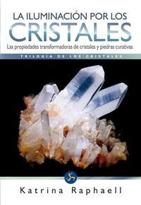 Libro LA ILUMINACION POR LOS CRISTALES: TRILOGÍA DE LOS CRISTALES I