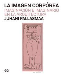 Libro LA IMAGEN CORPOREA: IMAGINACION E IMAGINARIO EN LA ARQUITECTURA