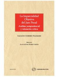Libro LA IMPARCIALIDAD OBJETIVA DEL JUEZ PENAL. ANALISIS JURISPRUDENCIA L Y VALORACION CRITICA