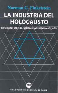 Libro LA INDUSTRIA DEL HOLOCAUSTO: REFLEXIONES SOBRE LA EXPLOTACION DEL SUFRIMIENTO JUDIO