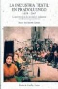 Libro LA INDUSTRIA TEXTIL EN PRADOLUENGO 1534-2007: LA PERVIVENCIA DE U N NUCLEO INDUSTRIAL