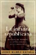 Libro LA INFANTA REPUBLICANA: EULALIA DE BORBON, LA OVEJA NEGRA DE LA D INASTIA