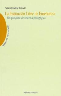 Libro LA INSTITUCION LIBRE DE ENSEÑANZA, UN PROYECTO DE REFORMA PEDAGOG ICA