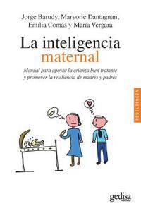 Libro LA INTELIGENCIA MATERNAL: MANUAL PARA APOYAR LA CRIANZA BIEN TRATANTE Y PROMOVER LA RESILIENCIA DE MADRES Y PADRES