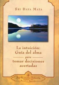 Libro LA INTUICION: GUIA DEL ALMA PARA TOMAR DECISIONES ACERTADAS