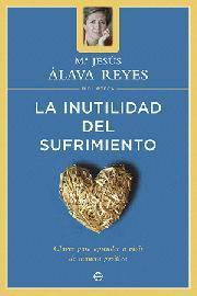 Libro LA INUTILIDAD DEL SUFRIMIENTO: CLAVES PARA APRENDER A VIVIR DE MA NERA POSITIVA