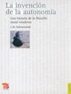 Libro LA INVENCION DE LA AUTONOMIA: UNA HISTORIA DE LA FILOSOFIA MORAL MODERNA