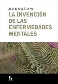 Libro LA INVENCION DE LAS ENFERMEDADES MENTALES