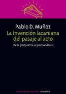 Libro LA INVENCION LACANIANA DEL PASAJE AL ACTO: DE LA PSIQUIATRIA AL P SICOANALISIS