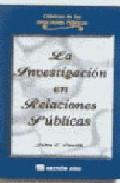 Libro LA INVESTIGACION EN RELACIONES PUBLICAS