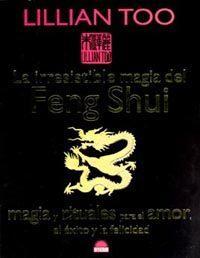 Libro LA IRRESISTIBLE MAGIA DEL FENG SHUI: MAGIA Y RITUALES PARA EL AMO R, EL EXITO Y LA FELICIDAD