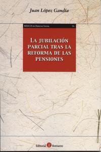 Libro LA JUBILACION PARCIAL TRAS LA REFORMA DE LAS PENSIONES