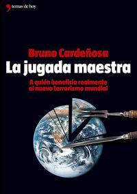 Libro LA JUGADA MAESTRA: A QUIEN BENEFICIA REALMENTE EL NUEVO TERRORISM O MUNDIAL