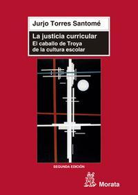 Libro LA JUSTICIA CURRICULAR: EL CABALLO DE TROYA DE LA CULTURA ESCOLAR