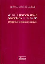 Libro LA JUSTICIA PENAL NEGOCIADA EXPERIENCIAS DE DERECHO COMPARADO