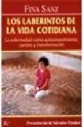 Libro LA LABERINTOS DE LA VIDA COTIDIANA: LA ENFERMEDAD COMO AUTOCONOCI MIENTO, CAMBIO Y TRANSFORMACION