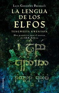 Libro LA LENGUA DE LOS ELFOS: TENGWESTA KWENYAVA UNA GRAMATICA PARA EL QUENYA DE JRR TOLKIEN