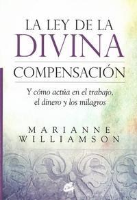 Libro LA LEY DE LA DIVINA COMPENSACION Y COMO ACTUA EN EL TRABAJO, EL DINERO Y LOS MILAGROS