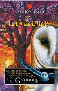 Libro LA LEYENDA DE LOS GUARDIANES GA HOOLE 6: LAS LLAMAS
