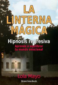 Libro LA LINTERNA MAGICA. HIPNOSIS REGRESIVA: APRENDE A EQUILIBRAR TU M UNDO EMOCIONAL