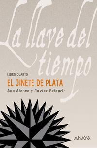 Libro LA LLAVE DEL TIEMPO IV: EL JINETE DE PLATA