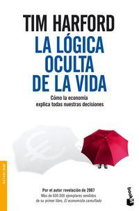 Libro LA LOGICA OCULTA DE LA VIDA: COMO LA ECONOMIA EXPLICA TODAS NUEST RAS DECISIONES