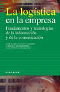 Libro LA LOGISTICA EN LA EMPRESA: FUNDAMENTOS Y TECNOLOGIAS DE LA INFOR MACION Y DE LA COMUNICACION