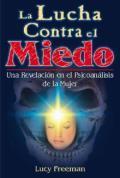 Libro LA LUCHA CONTRA EL MIEDO: UNA REVELACION EN EL PSICOANALISIS DE L A MUJER