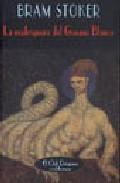 Libro LA MADRIGUERA DEL GUSANO BLANCO