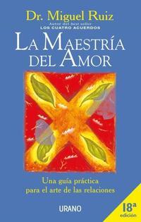 Libro LA MAESTRIA DEL AMOR: UNA GUIA PRACTICA PARA EL ARTE DE LAS RELAC IONES