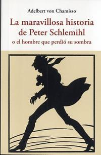 Libro LA MARAVILLOSA HISTORIA DE PETER SCHLEMIHL: O EL HOMBRE QUE PERDIO SU SOMBRA