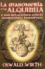 Libro LA MASONERIA Y LA ALQUIMIA Y SUS RELACIONES CON EL SIMBOLISMO HER METICO